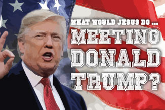 What Would Jesus Do ... Meeting Donald Trump?